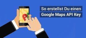 google maps api key kurzanleitung
