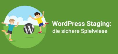 WordPress Staging – die sichere Spielwiese