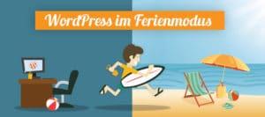WordPress im Ferienmodus betreiben