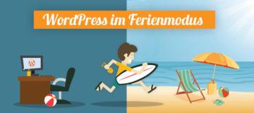 WordPress im Ferienmodus: 8 Tipps für Deinen Urlaub