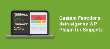 Custom Functions: dein WP Plugin für Snippets