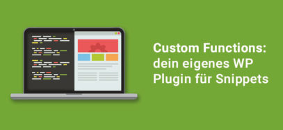 Custom Functions: dein WP Plugin für Snippets