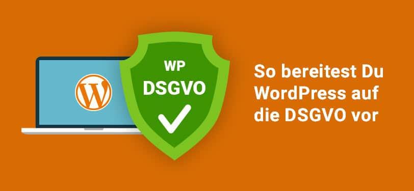 So bereitest Du WordPress auf die DSGVO vor