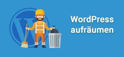 WordPress aufräumen – Checkliste für die Optimierung