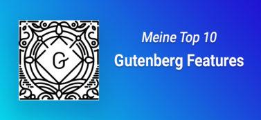 Meine Top 10 Gutenberg Features