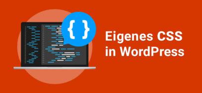Eigenes CSS in WordPress einfügen
