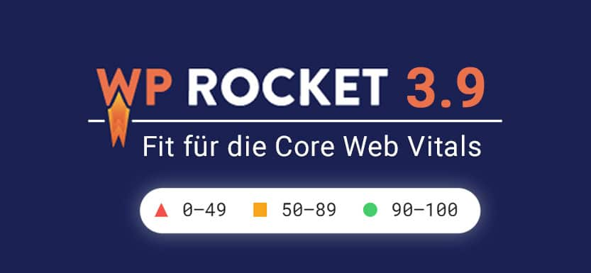 You are currently viewing WP Rocket 3.9: Fit für die Google Core Web Vitals?